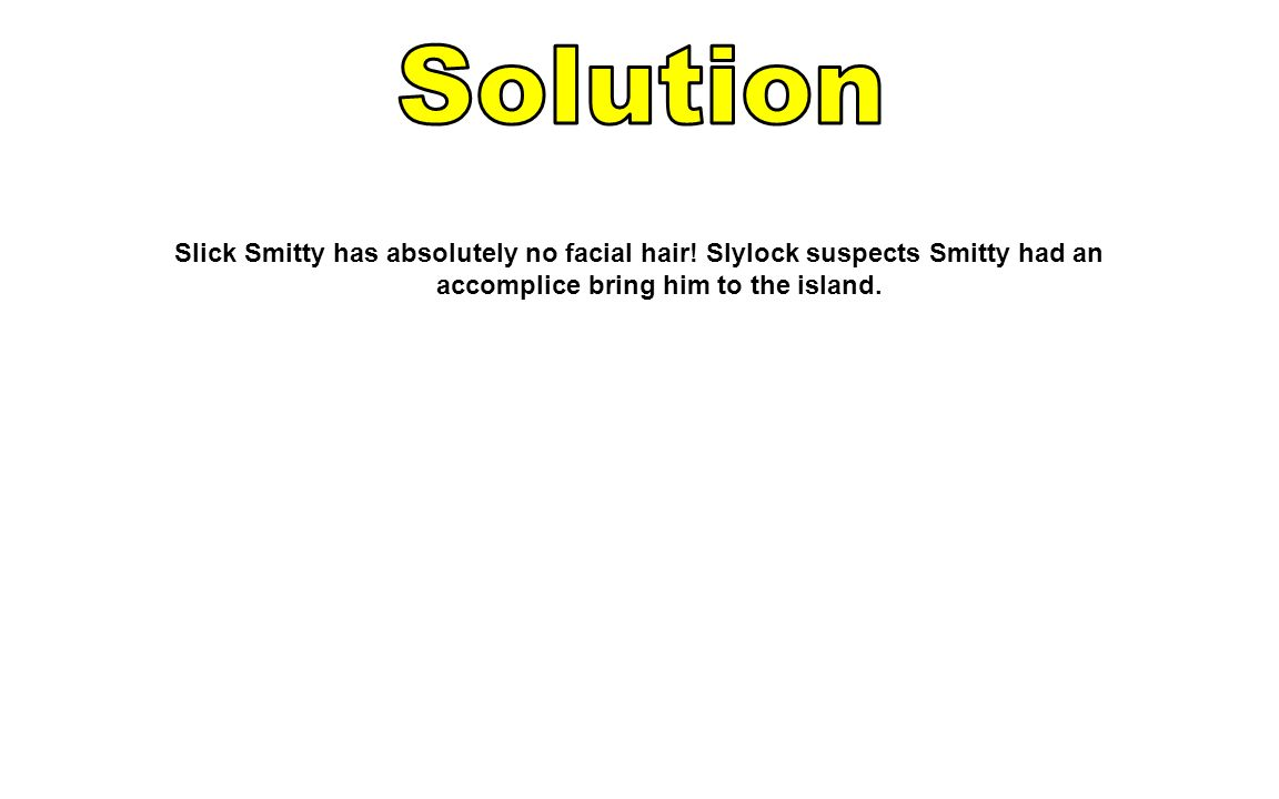 Solution Slick Smitty has absolutely no facial hair.