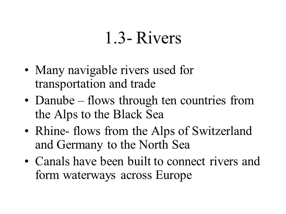 1.3- Rivers Many navigable rivers used for transportation and trade