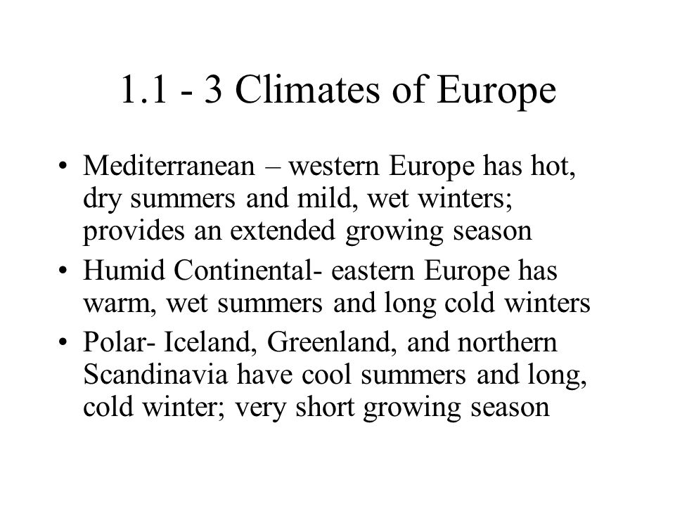 Climates of Europe Mediterranean – western Europe has hot, dry summers and mild, wet winters; provides an extended growing season.