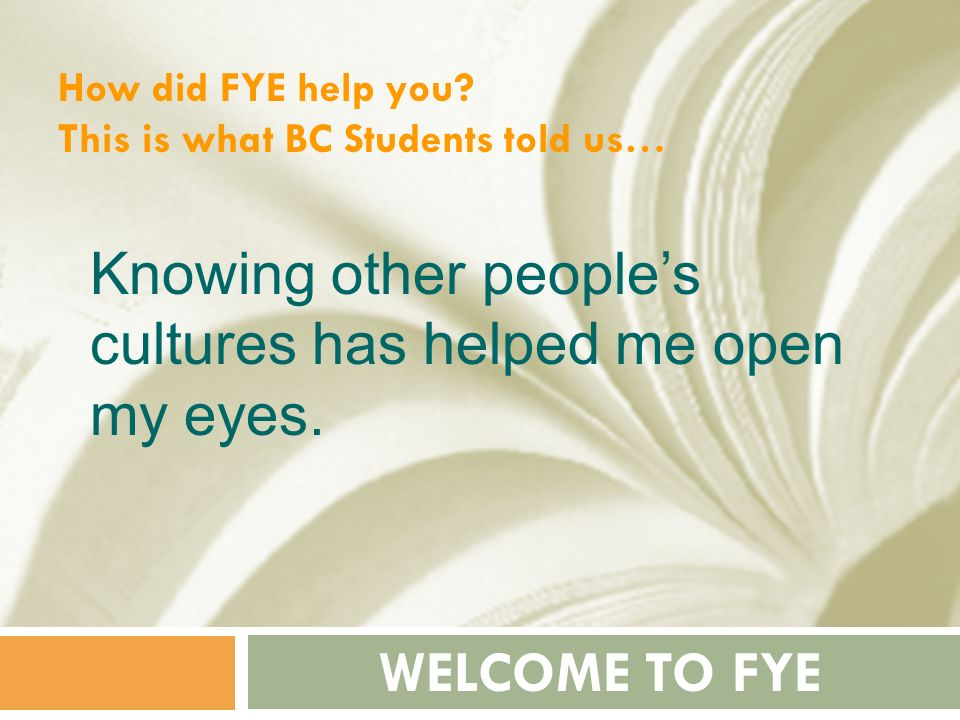 Knowing other people's cultures has helped me open my eyes.