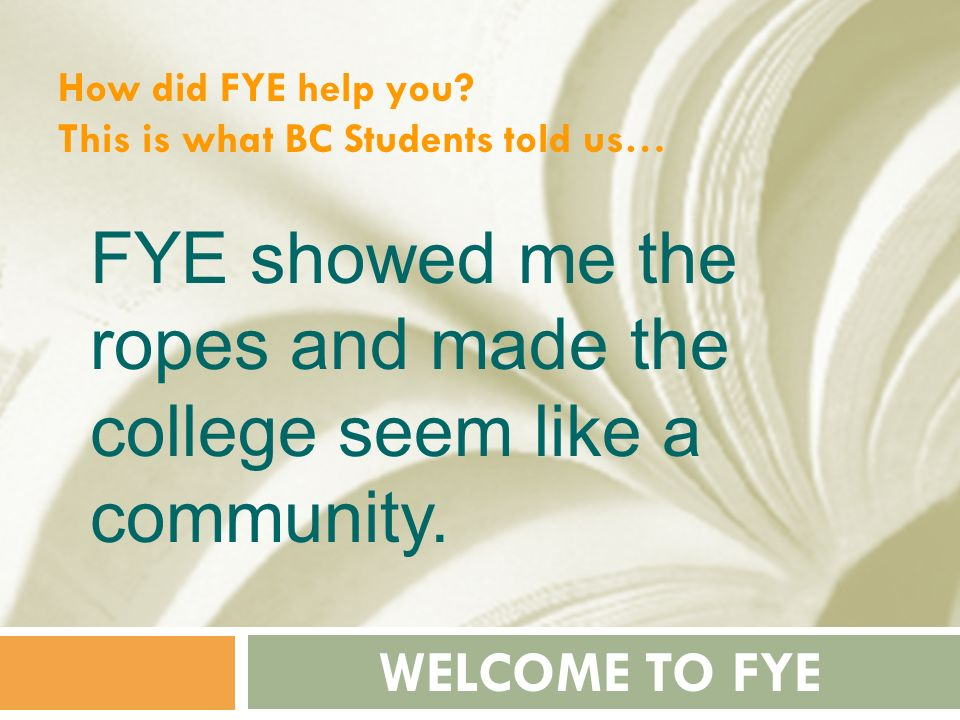 FYE showed me the ropes and made the college seem like a community.