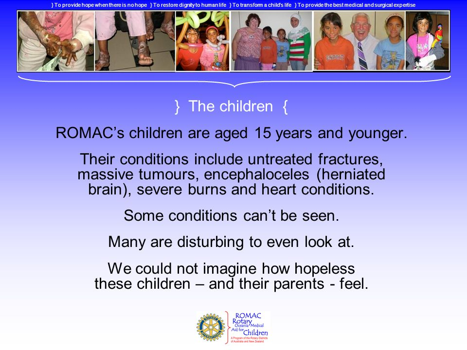 ROMAC's children are aged 15 years and younger.
