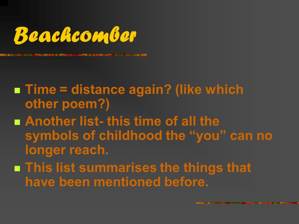 Beachcomber Time = distance again (like which other poem )