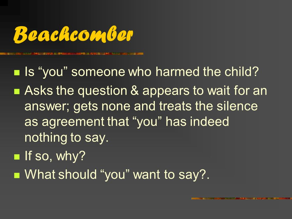 Beachcomber Is you someone who harmed the child