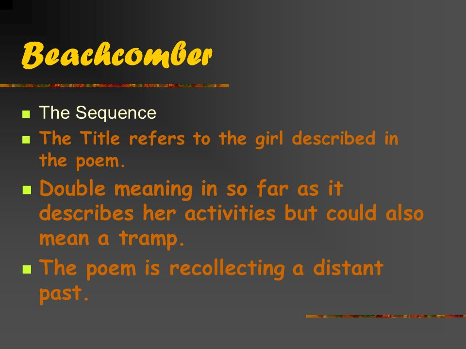 Beachcomber The Sequence. The Title refers to the girl described in the poem.