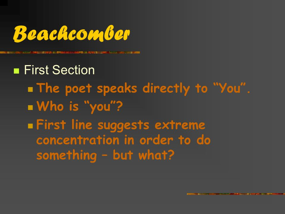 Beachcomber First Section The poet speaks directly to You .