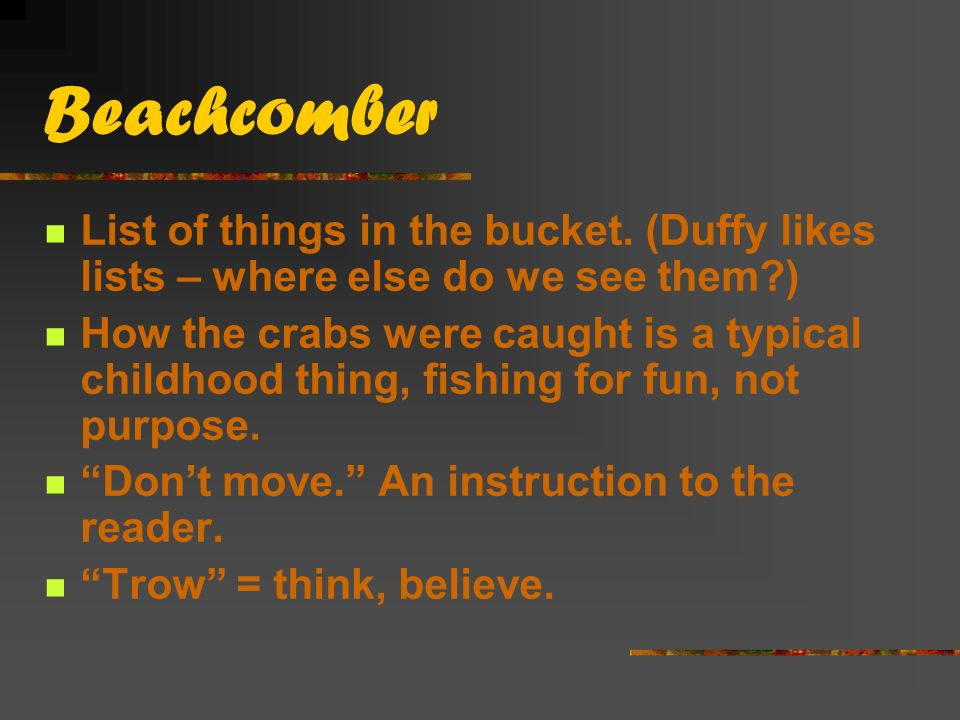 Beachcomber List of things in the bucket. (Duffy likes lists – where else do we see them )