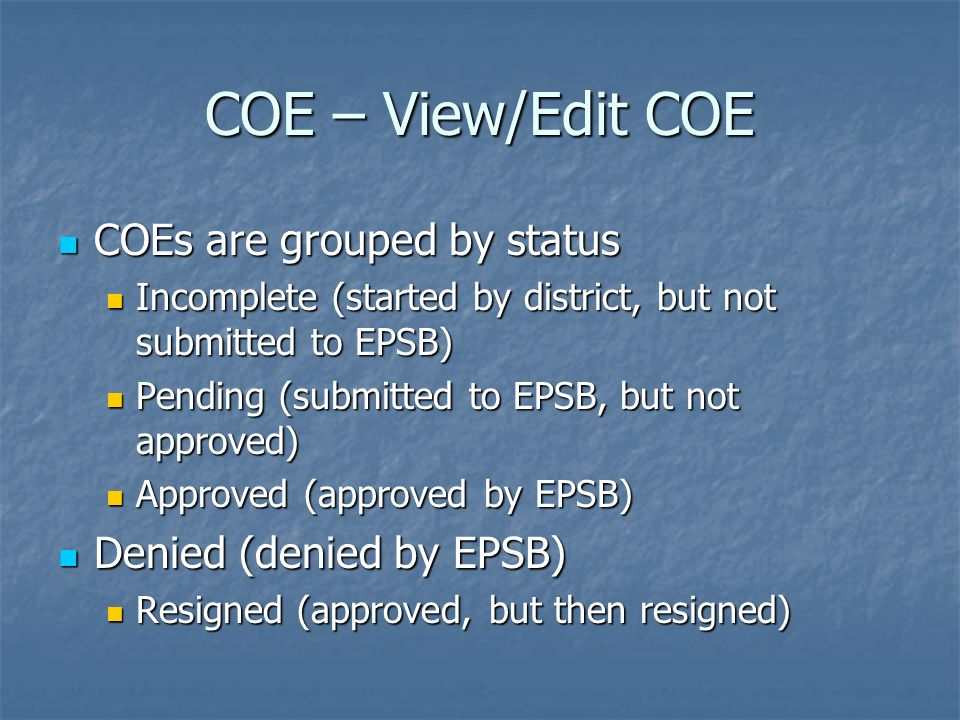 COE – View/Edit COE COEs are grouped by status Denied (denied by EPSB)