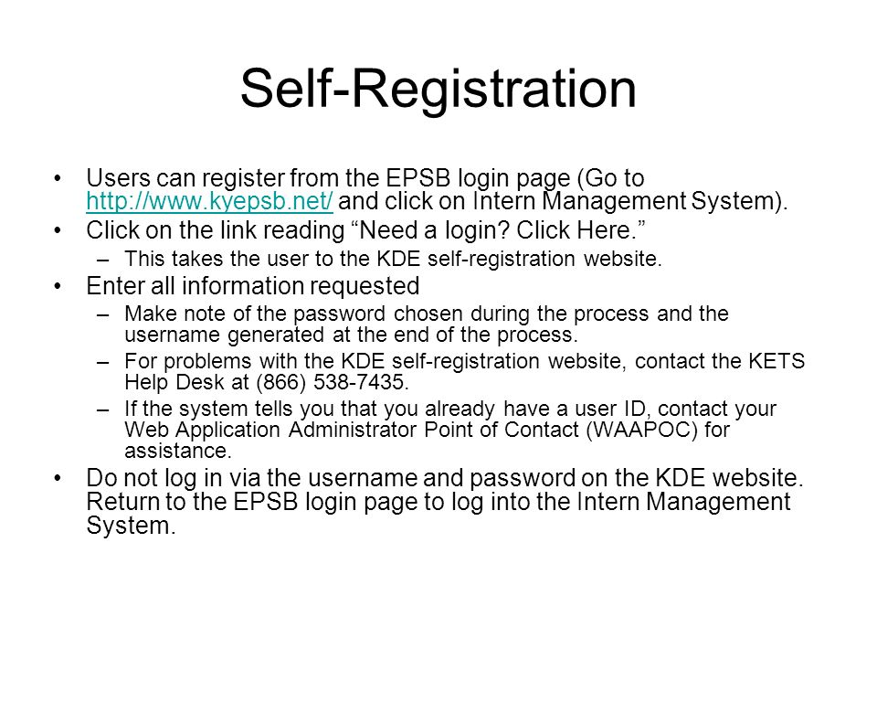 Self-Registration Users can register from the EPSB login page (Go to http://www.kyepsb.net/ and click on Intern Management System).