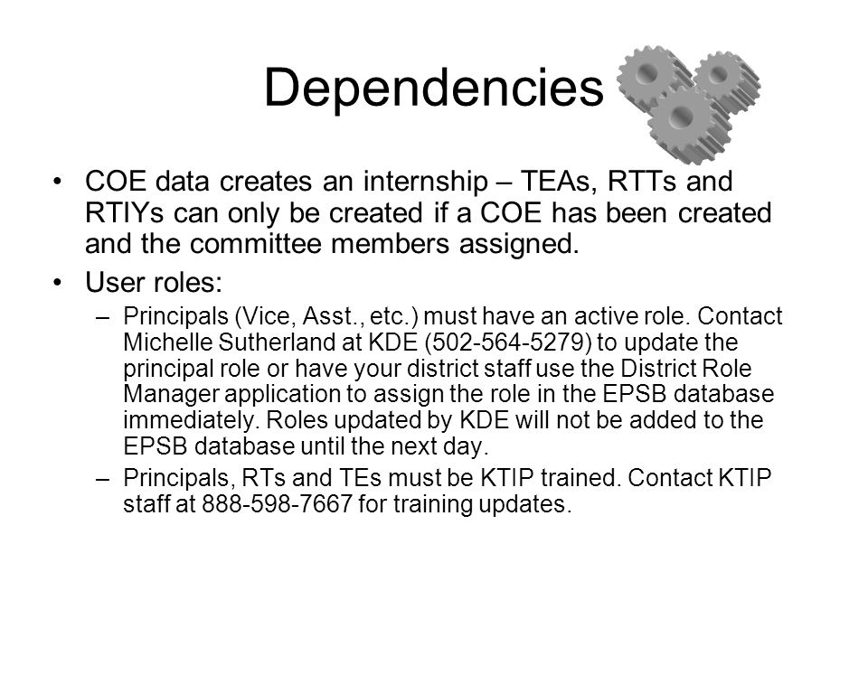 Dependencies COE data creates an internship – TEAs, RTTs and RTIYs can only be created if a COE has been created and the committee members assigned.