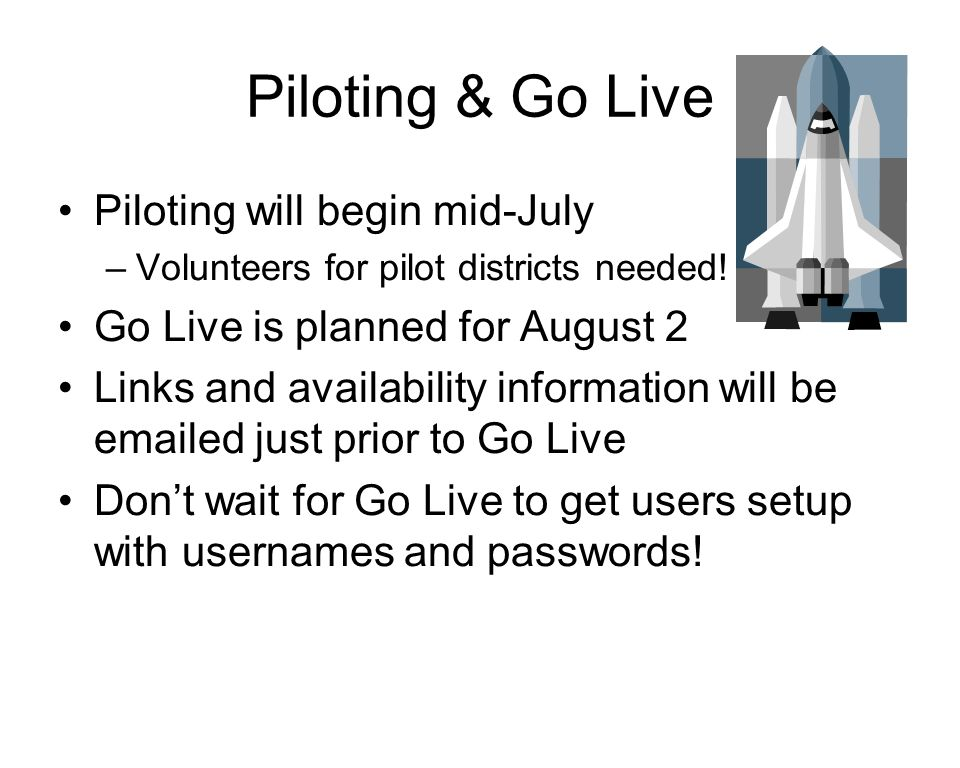 Piloting & Go Live Piloting will begin mid-July