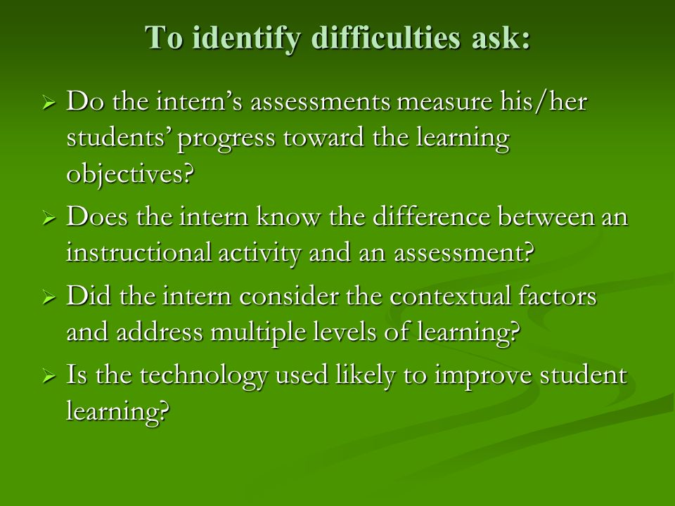 To identify difficulties ask: