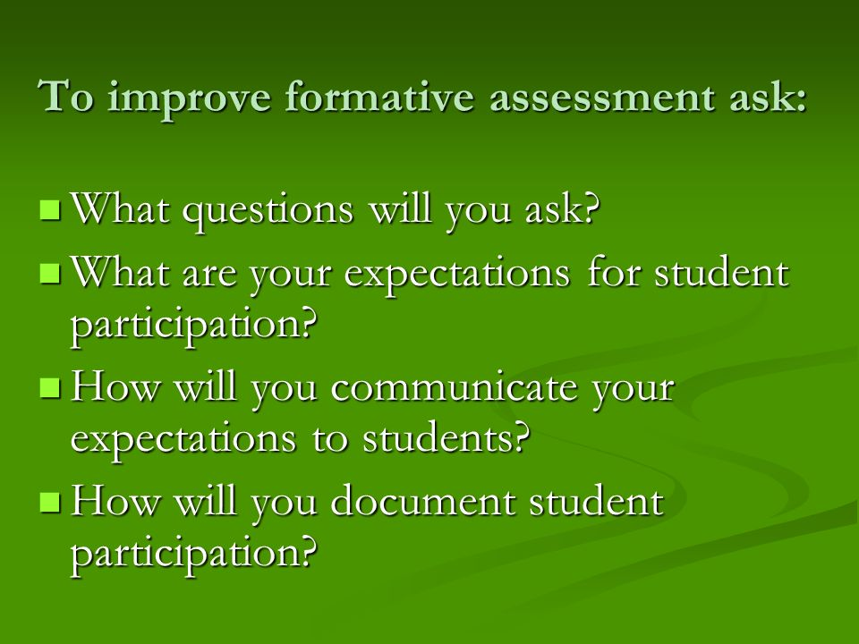 To improve formative assessment ask: