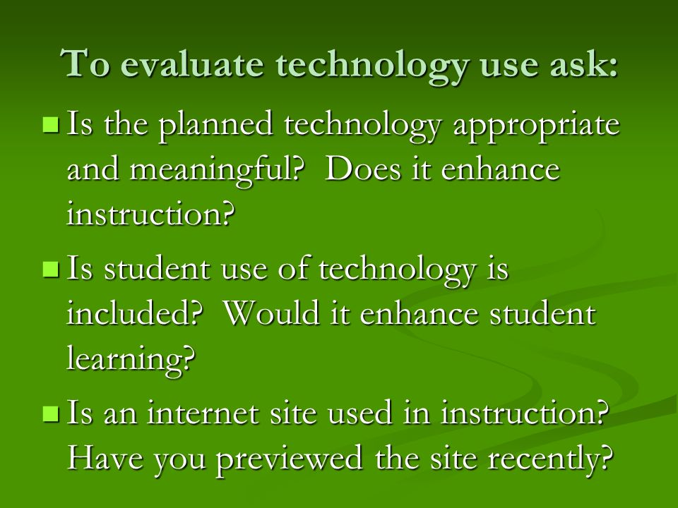 To evaluate technology use ask: