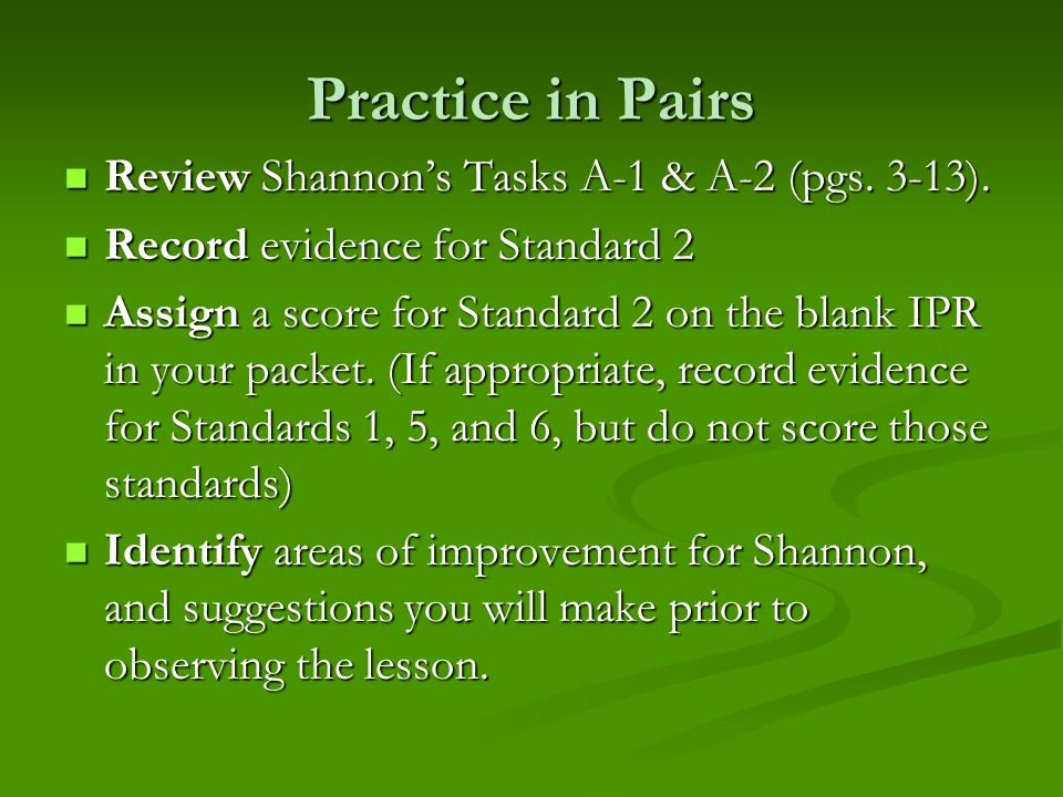 Practice in Pairs Review Shannon's Tasks A-1 & A-2 (pgs. 3-13).