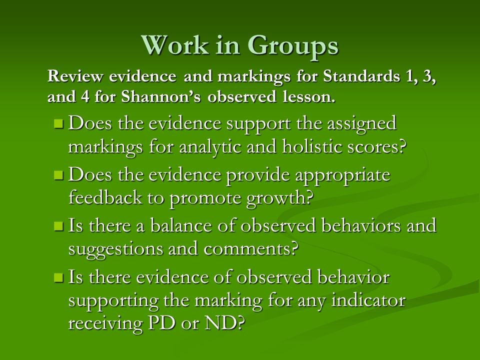 Work in GroupsReview evidence and markings for Standards 1, 3, and 4 for Shannon's observed lesson.