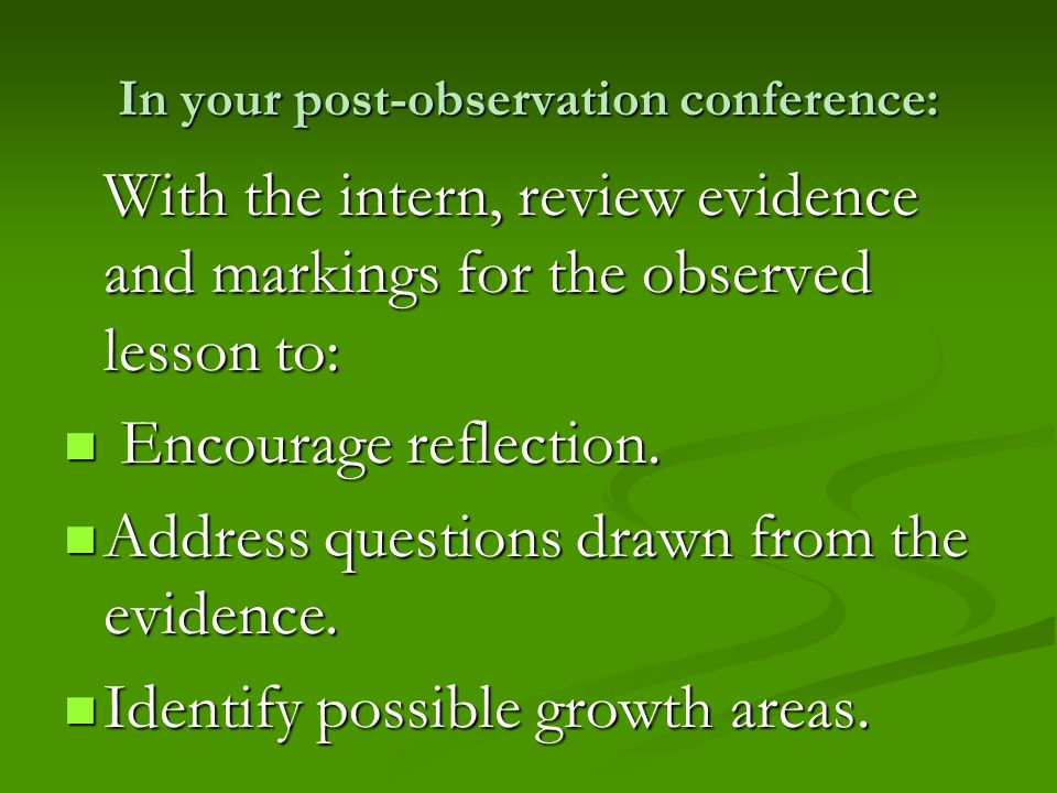 In your post-observation conference:
