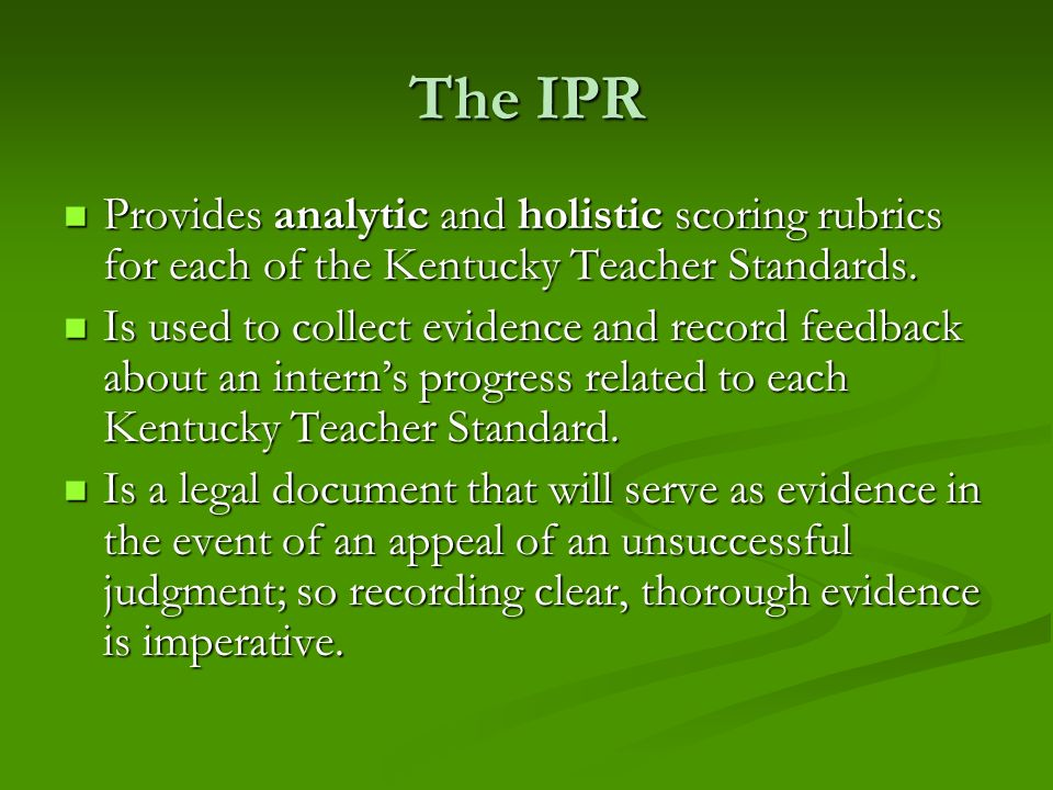 The IPRProvides analytic and holistic scoring rubrics for each of the Kentucky Teacher Standards.