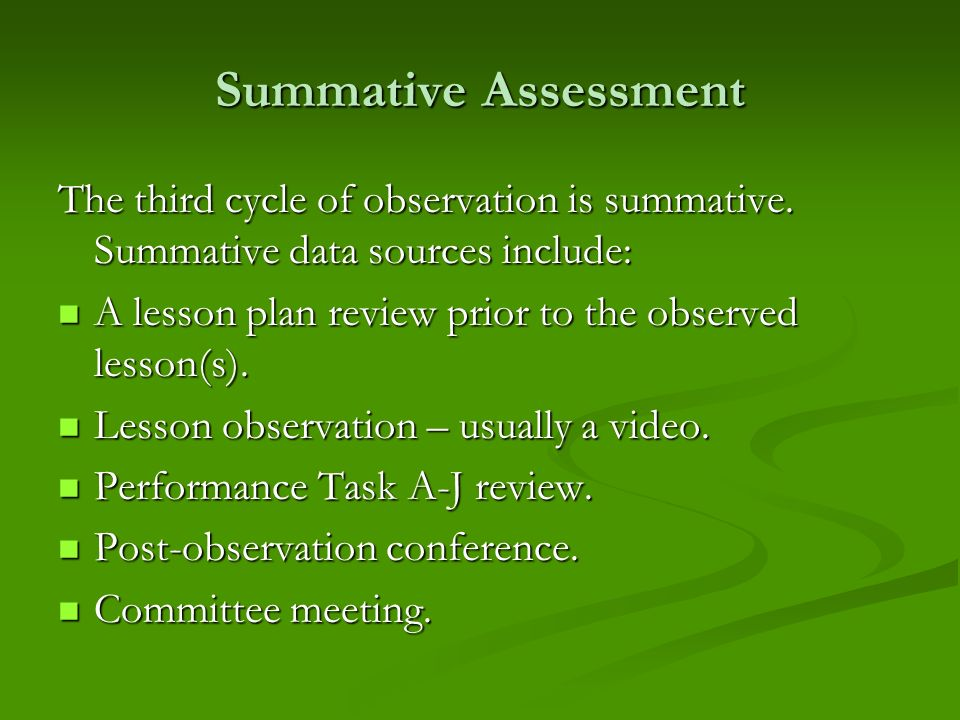 Summative Assessment The third cycle of observation is summative. Summative data sources include: