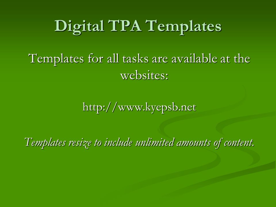 Digital TPA Templates Templates for all tasks are available at the websites: http://www.kyepsb.net.