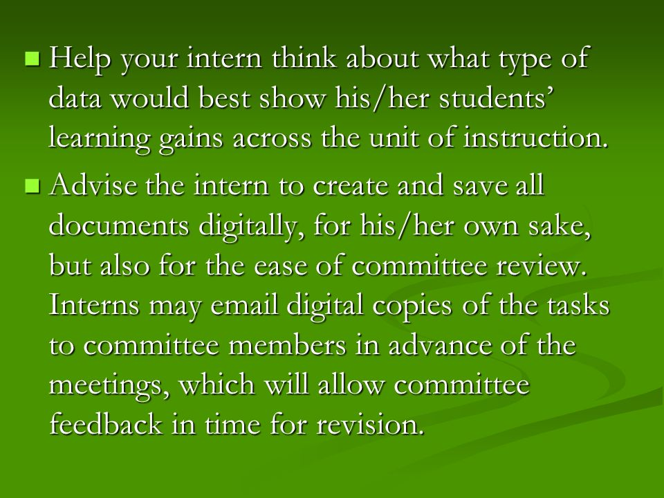 Help your intern think about what type of data would best show his/her students' learning gains across the unit of instruction.