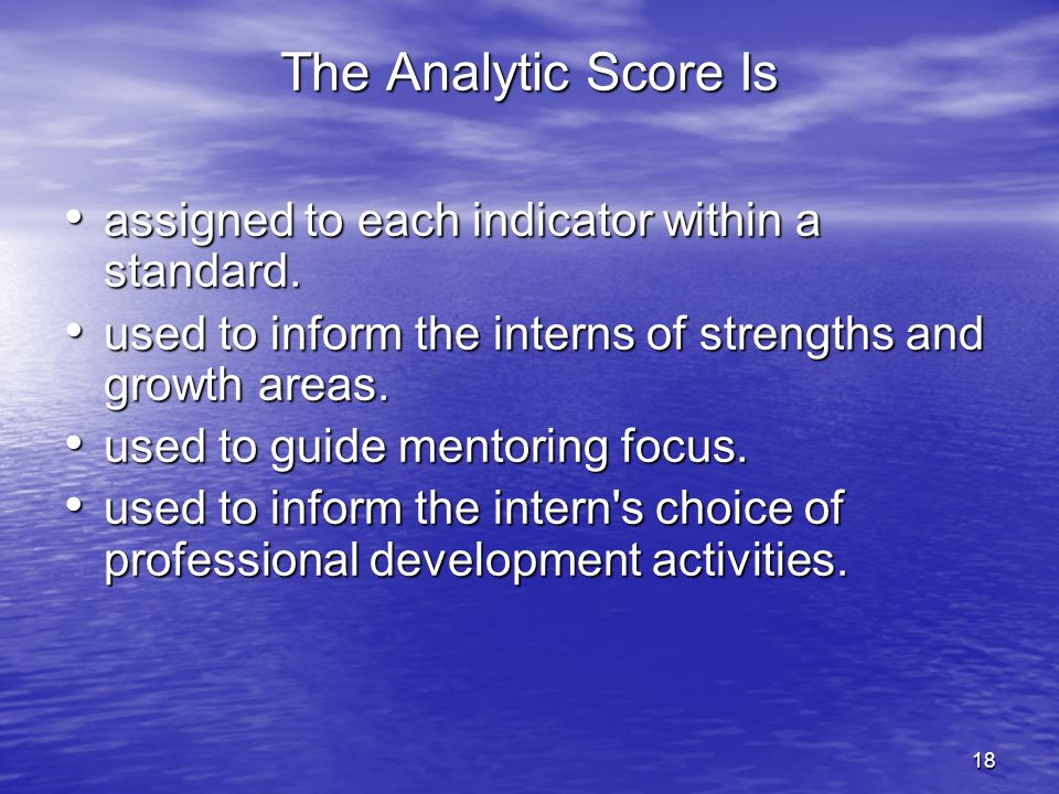 The Analytic Score Is assigned to each indicator within a standard.
