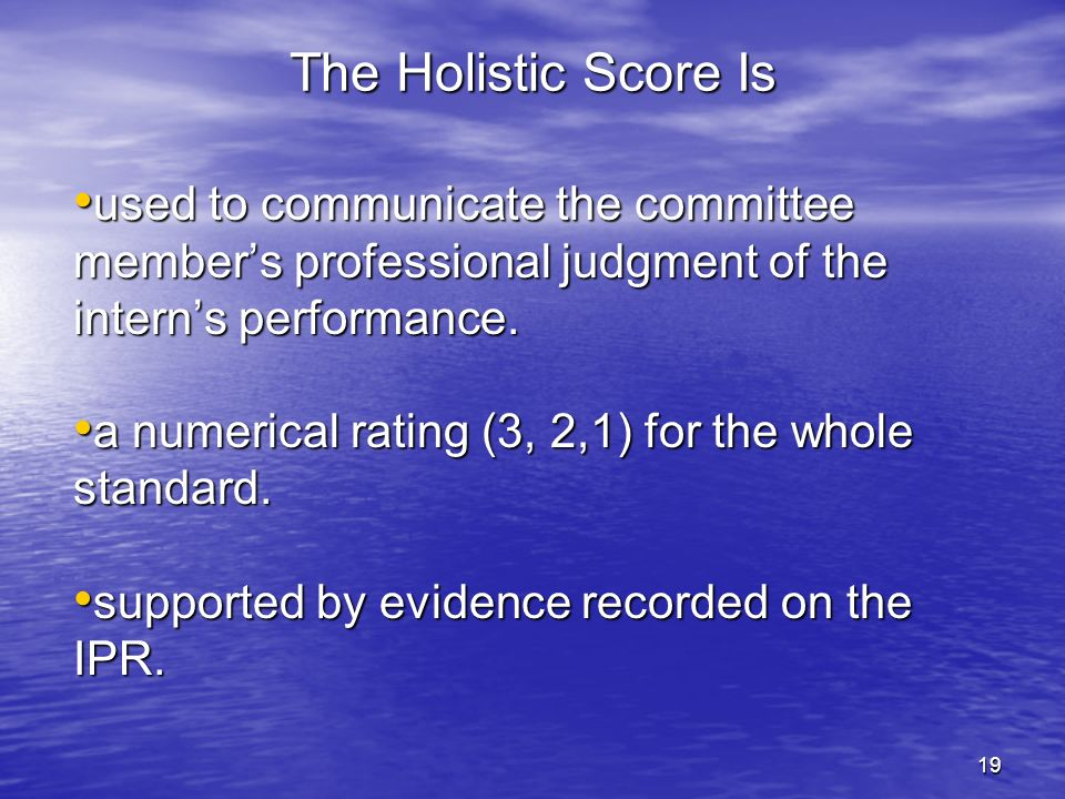 27-Mar-17 The Holistic Score Is. used to communicate the committee member's professional judgment of the intern's performance.