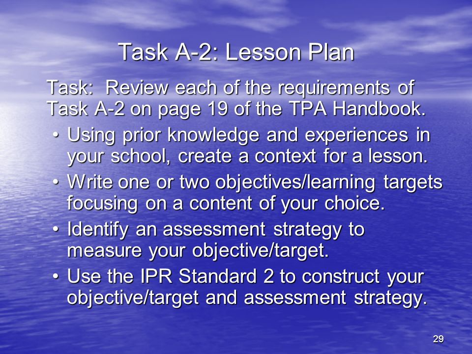 27-Mar-17 Task A-2: Lesson Plan. Task: Review each of the requirements of Task A-2 on page 19 of the TPA Handbook.