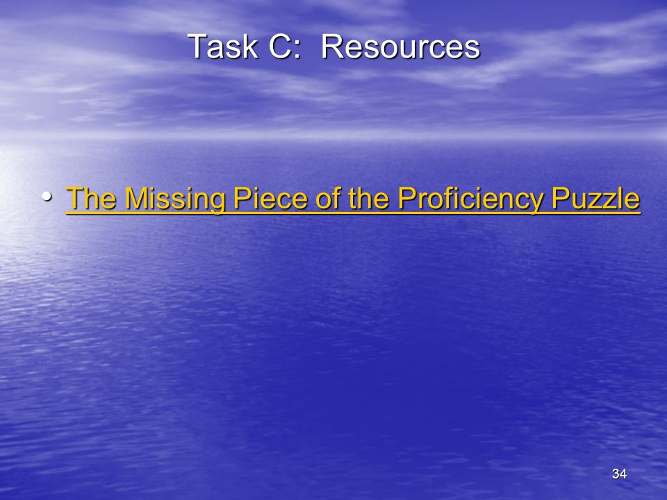 Task C: Resources The Missing Piece of the Proficiency Puzzle 34