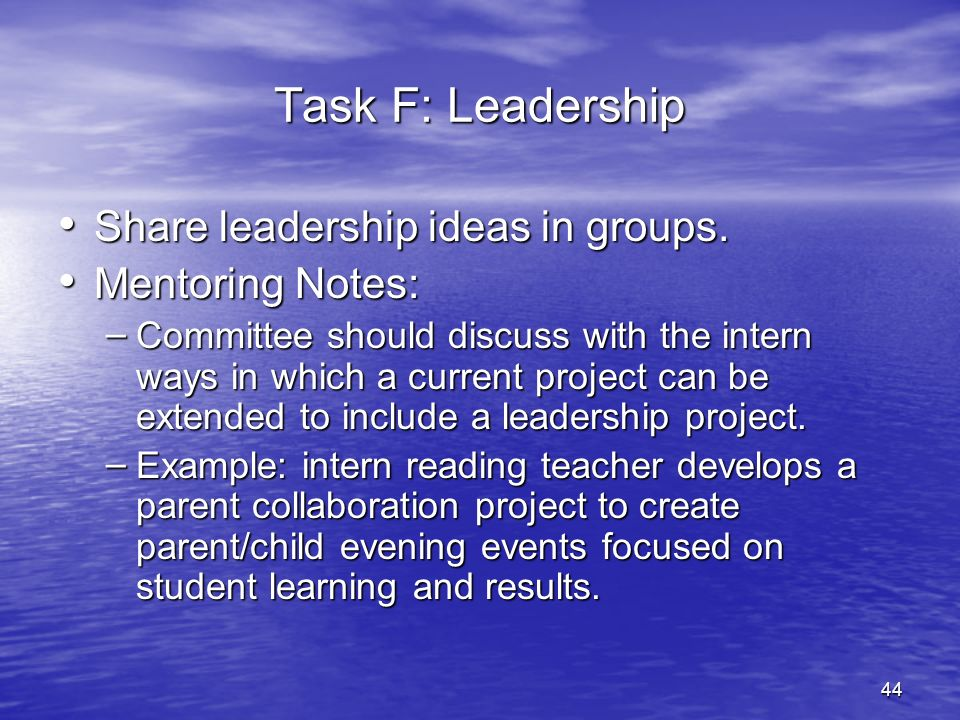 Task F: Leadership Share leadership ideas in groups. Mentoring Notes: