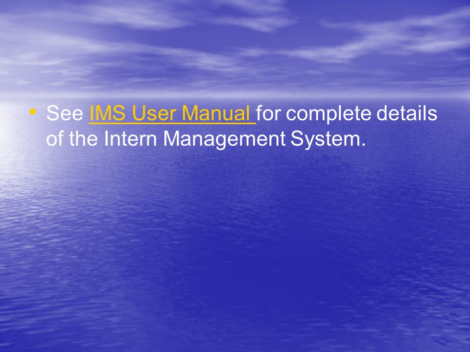 See IMS User Manual for complete details of the Intern Management System.