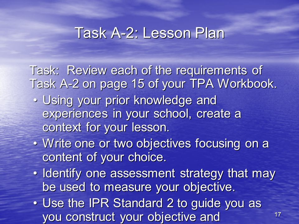27-Mar-17 Task A-2: Lesson Plan. Task: Review each of the requirements of Task A-2 on page 15 of your TPA Workbook.