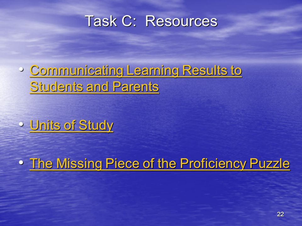 Task C: Resources Communicating Learning Results to Students and Parents. Units of Study. The Missing Piece of the Proficiency Puzzle.