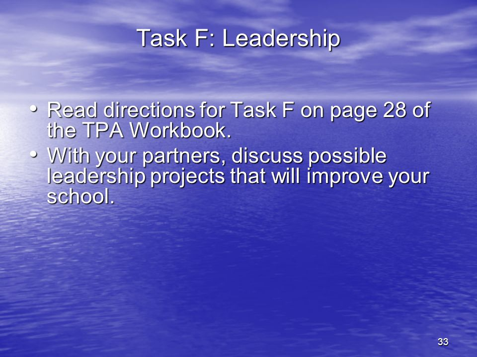 27-Mar-17 Task F: Leadership. Read directions for Task F on page 28 of the TPA Workbook.