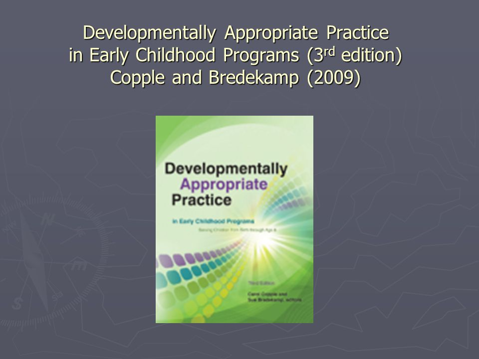 Developmentally Appropriate Practice in Early Childhood Programs (3rd edition) Copple and Bredekamp (2009)
