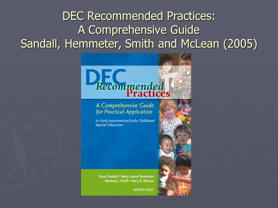 DEC Recommended Practices: A Comprehensive Guide Sandall, Hemmeter, Smith and McLean (2005)