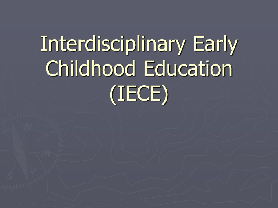 Interdisciplinary Early Childhood Education (IECE)