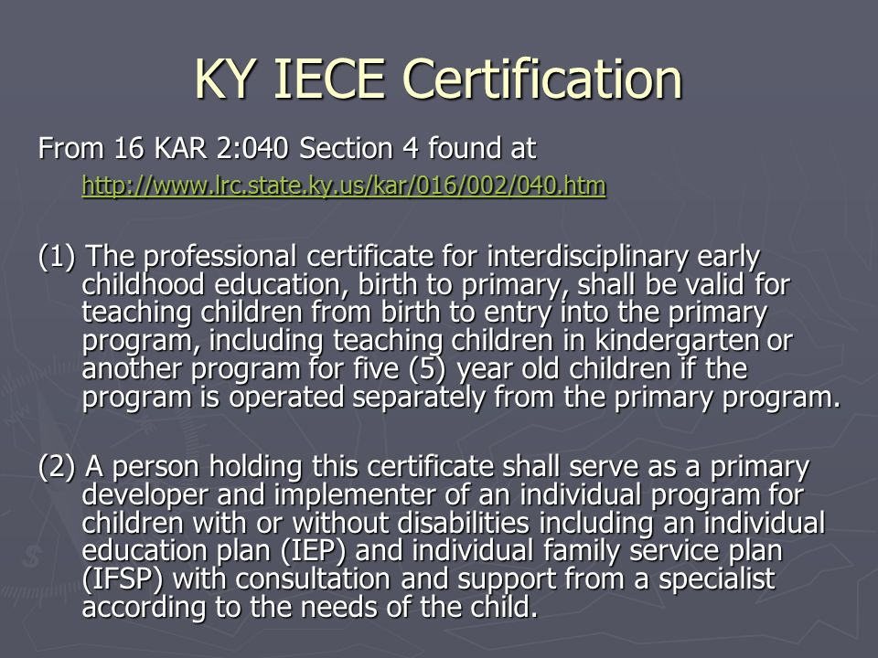 KY IECE Certification From 16 KAR 2:040 Section 4 found at http://www.lrc.state.ky.us/kar/016/002/040.htm.