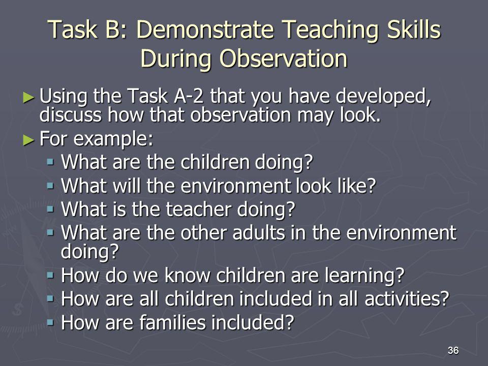 Task B: Demonstrate Teaching Skills During Observation