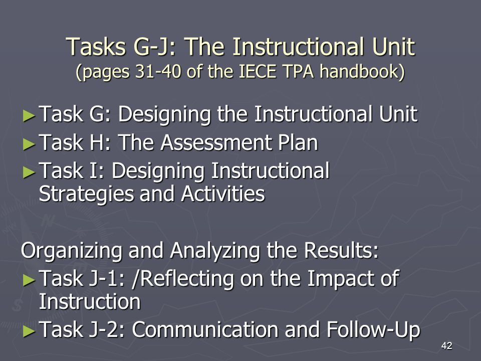27-Mar-17 Tasks G-J: The Instructional Unit (pages 31-40 of the IECE TPA handbook) Task G: Designing the Instructional Unit.