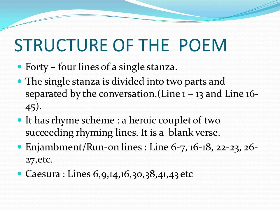 STRUCTURE OF THE POEM Forty – four lines of a single stanza.