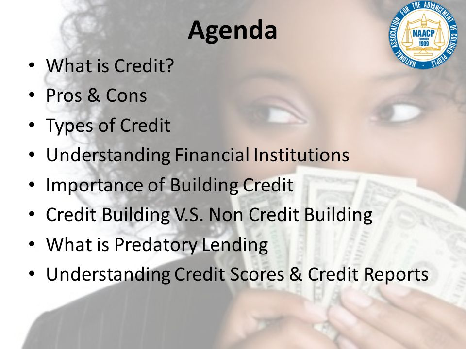 Agenda What is Credit Pros & Cons Types of Credit