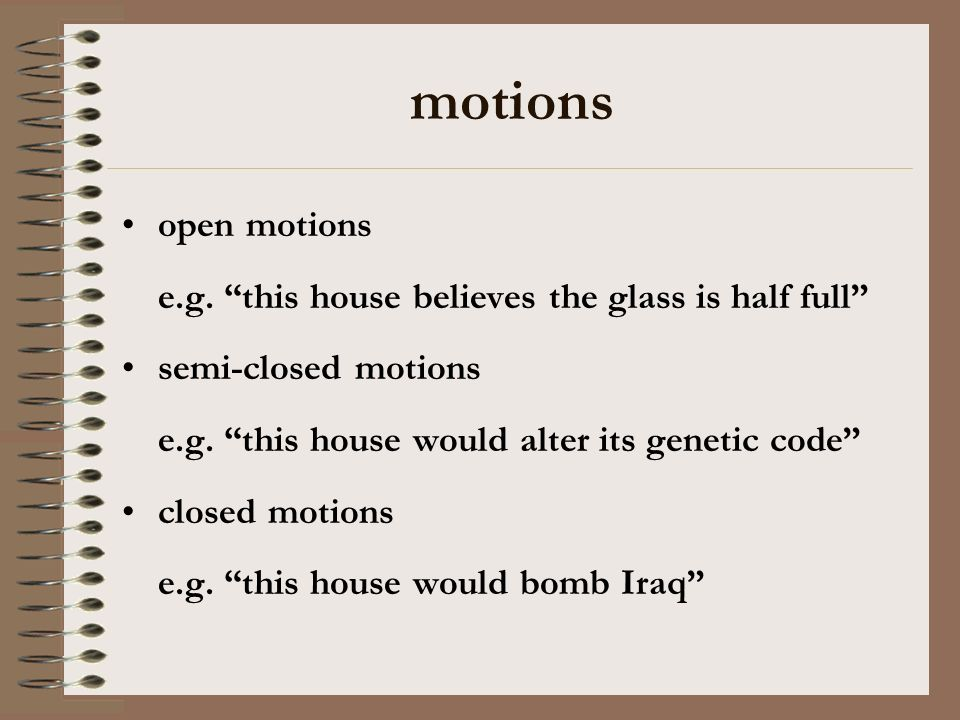 motions open motions e.g. this house believes the glass is half full