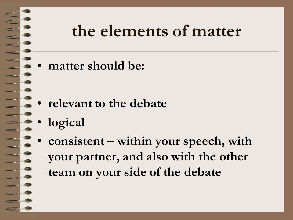 the elements of matter matter should be: relevant to the debate