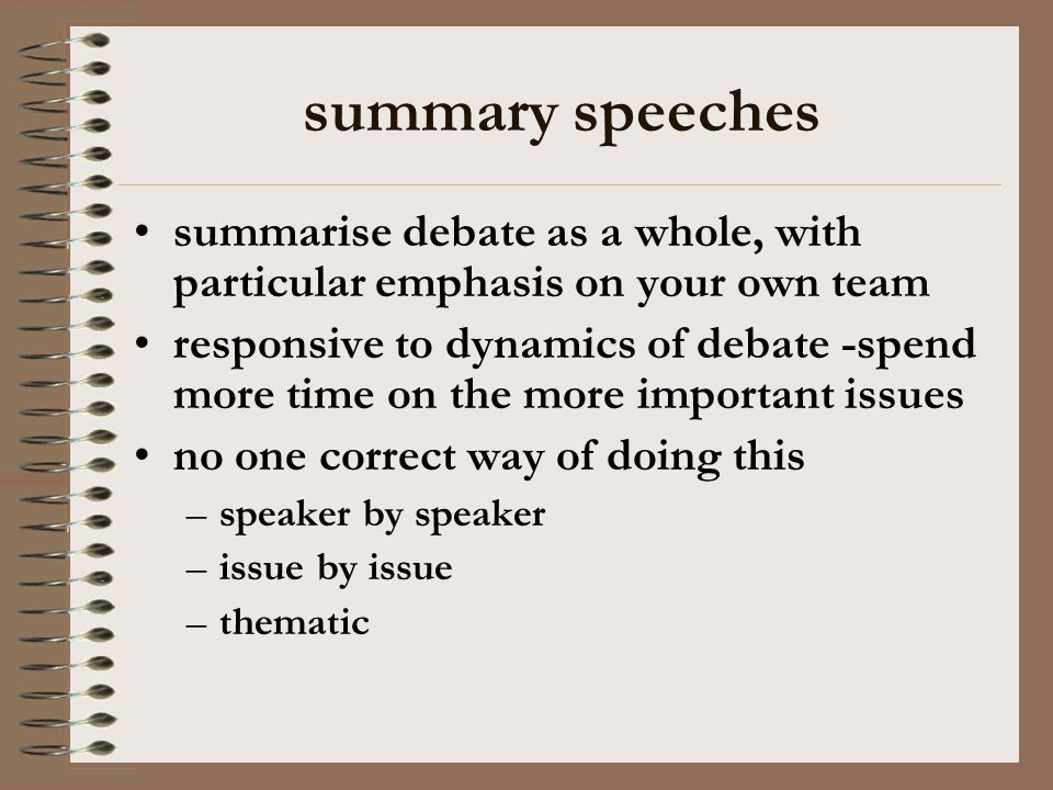 summary speeches summarise debate as a whole, with particular emphasis on your own team.