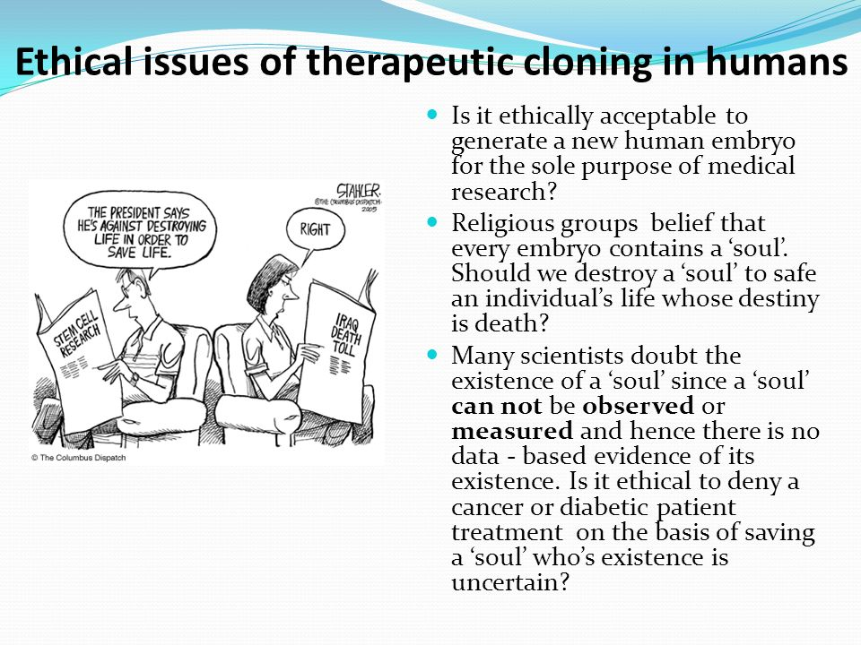 implications of cloning Arguments concerning the science and ethics of human cloning.