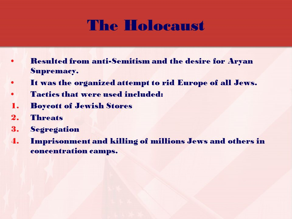 The Holocaust Resulted from anti-Semitism and the desire for Aryan Supremacy. It was the organized attempt to rid Europe of all Jews.