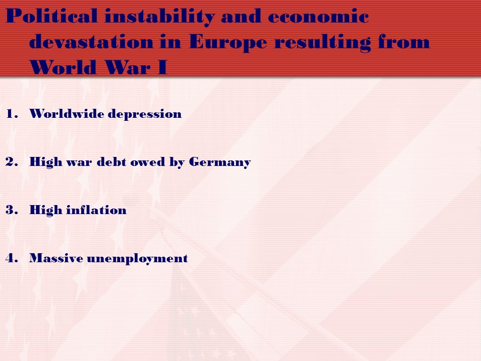 Political instability and economic devastation in Europe resulting from World War I
