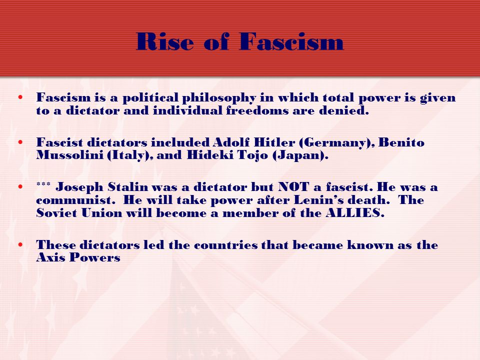 Rise of Fascism Fascism is a political philosophy in which total power is given to a dictator and individual freedoms are denied.