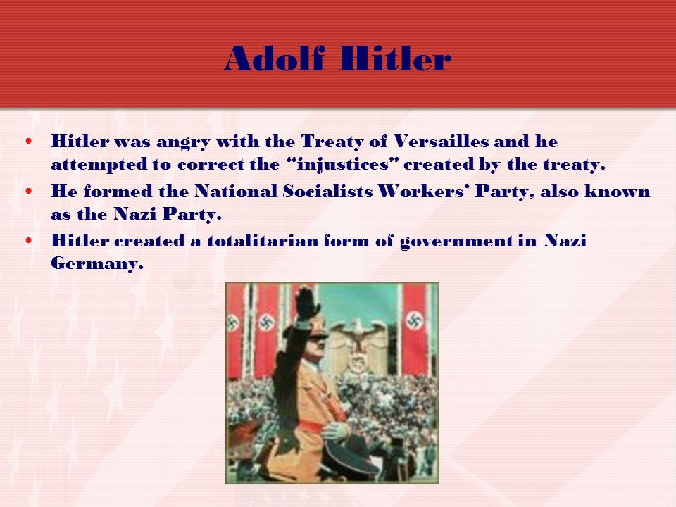 Adolf Hitler Hitler was angry with the Treaty of Versailles and he attempted to correct the injustices created by the treaty.